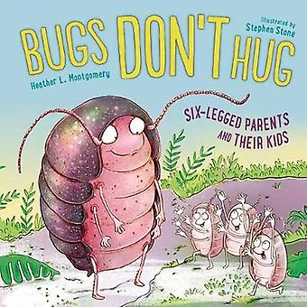 Bugs Don't Hug - Six-Legged Parents and Their Kids by Bugs Don't Hug -