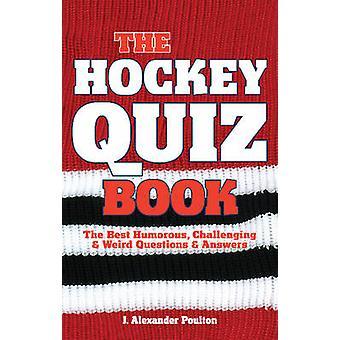 Hockey Quiz Book - The Best Humorous - Challenging & Weird Questions &