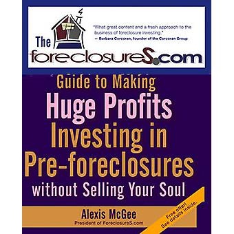 The Foreclosures.Com Guide to Making Huge Profits - Investing in Pre-f