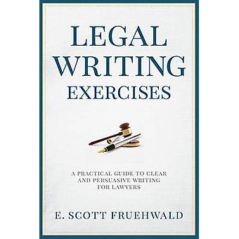 Legal Writing Exercises - A Practical Guide to Clear and Persuasive Wr