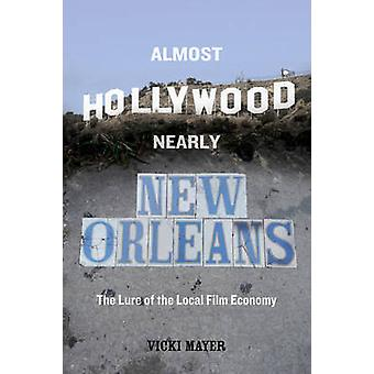 Almost Hollywood - Nearly New Orleans - The Lure of the Local Film Eco