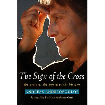 The Sign of the Cross - The Gesture - the Mystery - the History by And