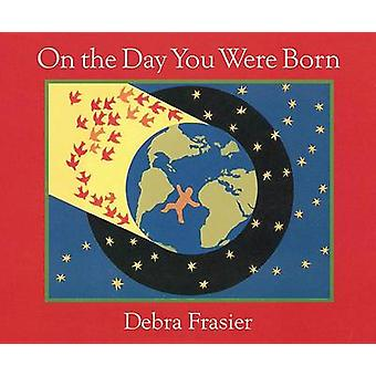On the Day You Were Born by Debra Frasier - 9780152059446 Book