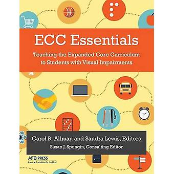 ECC Essentials Teaching the Expanded Core Curriculum to Students with Visual Impairments by Allman & Carol B.