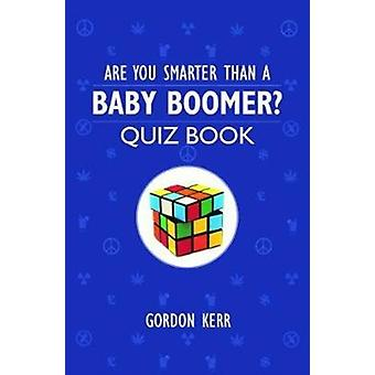 Are You Smarter Than a Baby Boomer by Gordon Kerr