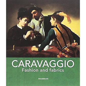 Caravaggio  Fashion and Fabrics by Edited by Francesco Gonzales