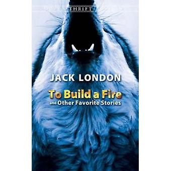 To Build a Fire and Other Favorite Stories by London & Jack