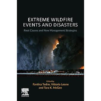 Extreme Wildfire Events and Disasters Root Causes and New Management Strategies by Tedim & Fantina