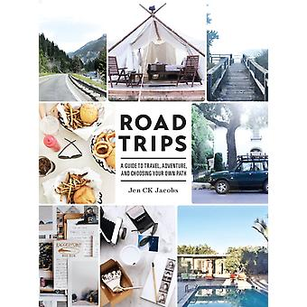Road Trips  A Guide to Travel Adventure Choosing Your Own Path by Jen C K Jacobs