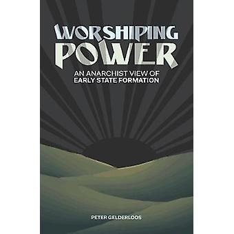 Worshiping Power An Anarchist View of Early State Formation von Peter Gelderloos