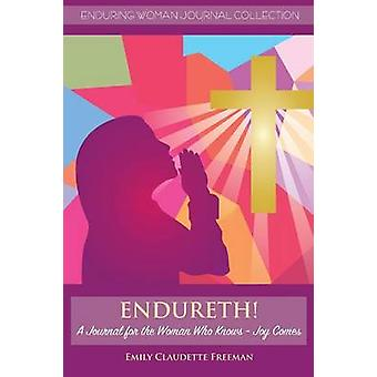 Endureth A Journal for the Woman Who Knows Joy Comes by Freeman & Emily Claudette