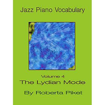 Jazz Piano Vocabulary Volume 4 the Lydian Mode by Piket & Roberta