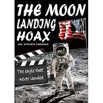 The Moon Landing Hoax  The Eagle That Never Landed by Thomas & Dr Steven