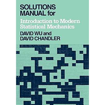 Solutions Manual for Introduction to Modern Statistical Mechanics von Chandler & David