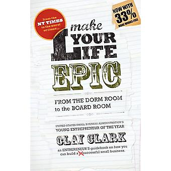 Make Your Life Epic by Clark & Clay