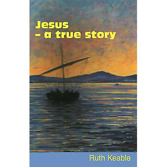 Jesus  A True Story by Keable & Ruth