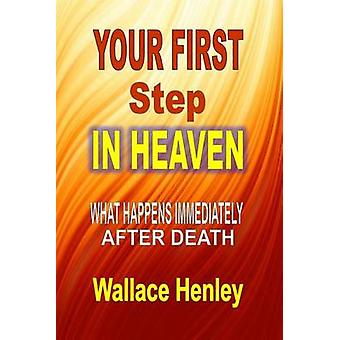 Your First Step In Heaven What Happens Immediately After Death by Henley & Wallace