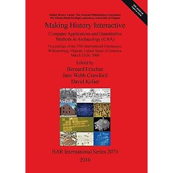 Making History Interactive Computer Applications and Quantitative Methods in Archaeology CAA by Frischer & Bernard