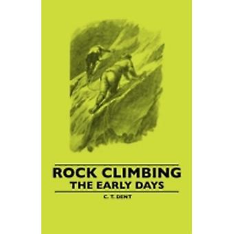 Rock Climbing  The Early Days by Dent & C. T.