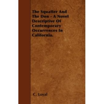 The Squatter And The Don  A Novel Descriptive Of Contemporary Occurrences In California. by Loyal & C.