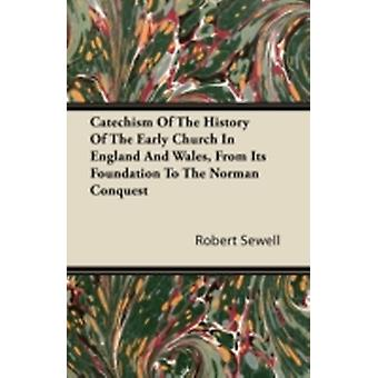 Catechism of the History of the Early Church in England and Wales from Its Foundation to the Norman Conquest by Sewell & Robert