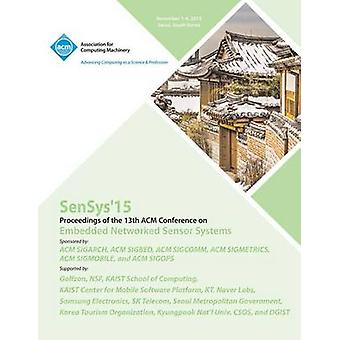 SenSys 15  13th ACM Conference on Embedded Networked Sensor Systems by SenSys 15 Conference Committee