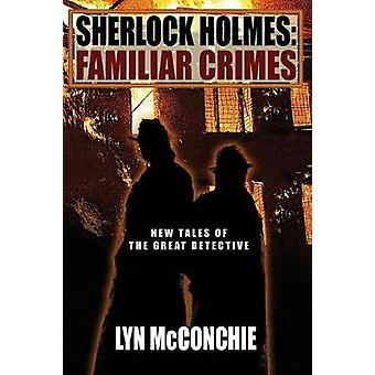 Sherlock Holmes Familiar Crimes New Tales of the Great Detective by McConchie & Lyn