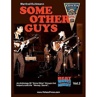Some Other Guys  An Anthology of Some Other Groups That Helped Create the Mersey Sound by Kuhlmann & Manfred