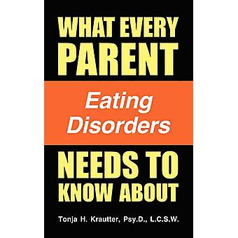What Every Parent Needs to Know about Eating Disorders by Krautter & Psy D. L. C. S. W. Tonja H.