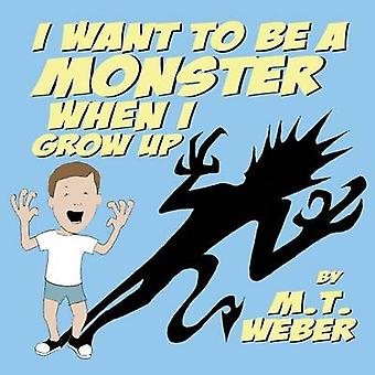 I Want to Be a Monster When I Grow Up by Weber & Matthew