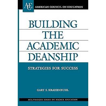 Building the Academic Deanship Strategies for Success by Krahenbuhl & Gary S.