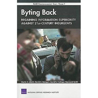 Byting BackRegaining Information Superiority Against 21stCentury Insurgents RAND Counterinsurgency StudyVolume 1 by Libicki & Martin C.