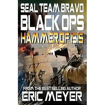 SEAL Team Bravo Black Ops  Hammer of ISIS by Meyer & Eric