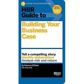 HBR Guide to Building Your Business Case HBR Guide Series par Sheen & Raymond