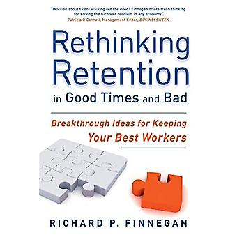 Rethinking Retention in Good Times and Bad: Breakthrough Ideas for Keeping Your Best Workers