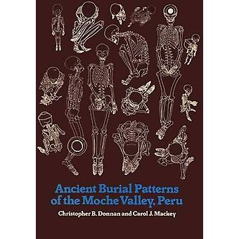 Ancient Burial Patterns of the Moche Valley - Peru by Christopher B.