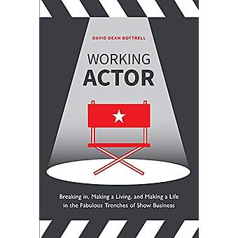 Working Actor - Breaking in - Making a Living - and Making a Life in t