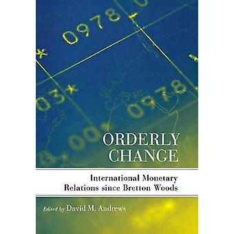 Orderly Change - International Monetary Relations Since Bretton Woods