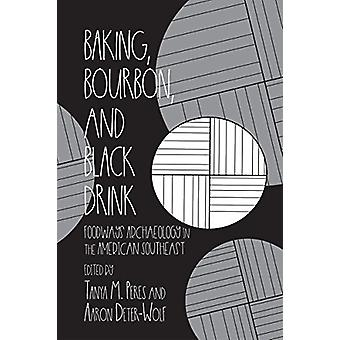 Baking - Bourbon - and Black Drink - Foodways Archaeology in the Ameri
