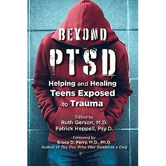 Beyond PTSD - Helping and Healing Teens Exposed to Trauma by Ruth Gers