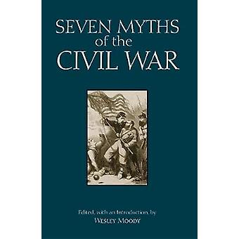 Seven Myths of the Civil War by Wesley Moody - 9781624666377 Book