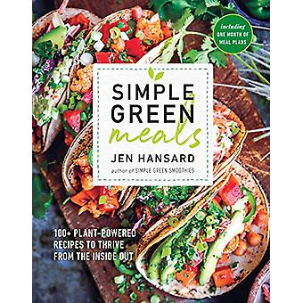 Simple Green Meals - 100+ Plant-Powered Recipes to Thrive from the Ins