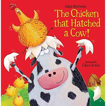 The Chicken That Hatched a Cow! by Adam Bestwick - Claire Evans - 978