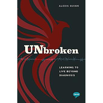 Unbroken - Learning to Live Beyond my Diagnosis by Alexis Quinn - 9781