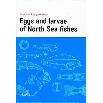 Eggs and Larvae of North Sea Fishes by Peter Munk - Jorgen Nielsen -