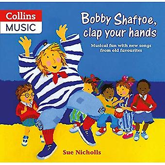 Bobby Shaftoe Clap Your Hands: Musical Fun with New Songs from Old Favorites (Classroom Music)