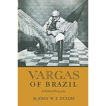 Vargas of Brazil - A Political Biography by John W. F. Dulles - 978029