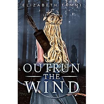Outrun the Wind by  -Elizabeth Tammi - 9781635830262 Book