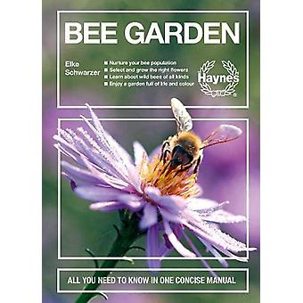 Bee Garden - All you need to know in one concise manual by Elke Schwar