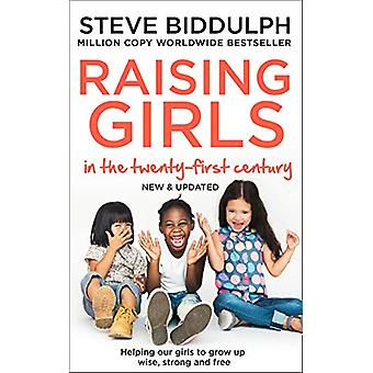 Raising Girls in the 21st Century - Helping Our Girls to Grow Up Wise